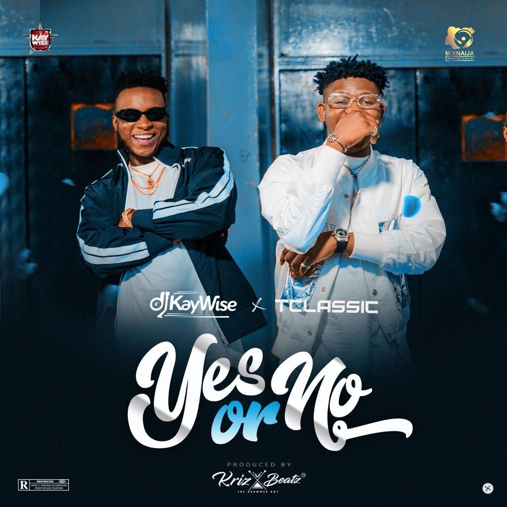 DJ Kaywise – Yes Or No Ft  TClassic | Nigerian Music Library & Lagos